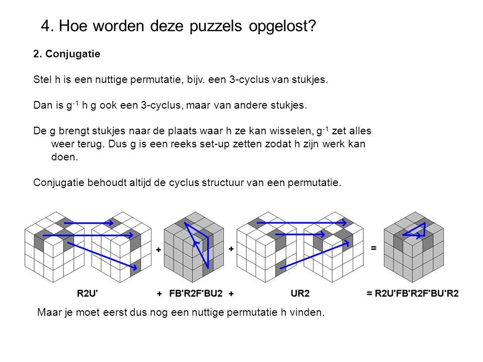 4. Hoe worden deze puzzels opgelost? 2. Conjugatie Stel h is een nuttige permutatie, bijv. een 3-cyclus van stukjes. Dan is g -1 h g ook een 3-cyclus,