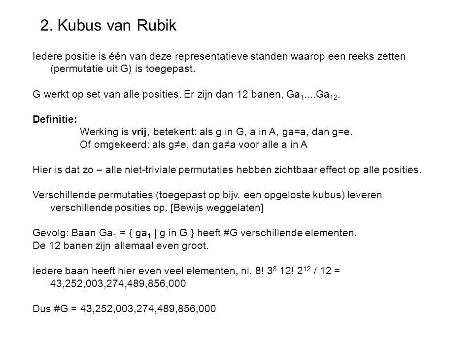 2. Kubus van Rubik Iedere positie is één van deze representatieve standen waarop een reeks zetten (permutatie uit G) is toegepast. G werkt op set van