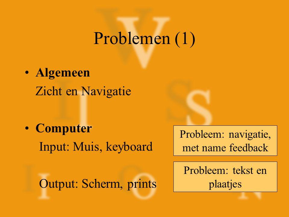 Problemen (2) Computer Interactie: Interface –Tekstgebaseerd –Grafisch Slechtzienden Blinden