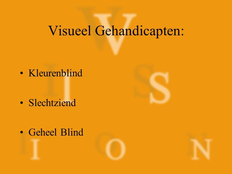 Volgens de Wereld Gezondheids Organisatie: Slechtziend: –minder dan 30% van onze gezichtscherpte –gezichtsveld beperkt tot 20  of minder Blind: –minder dan 5% van onze gezichtscherpte –gezichtsveld beperkt tot 10  of minder
