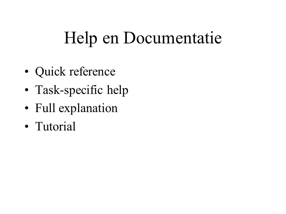 Help en Documentatie Quick reference Task-specific help Full explanation Tutorial