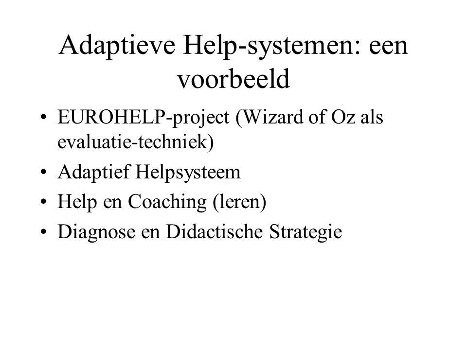 Adaptieve Help-systemen: een voorbeeld EUROHELP-project (Wizard of Oz als evaluatie-techniek) Adaptief Helpsysteem Help en Coaching (leren) Diagnose en Didactische Strategie