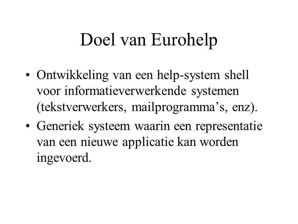 Doel van Eurohelp Ontwikkeling van een help-system shell voor informatieverwerkende systemen (tekstverwerkers, mailprogramma's, enz).