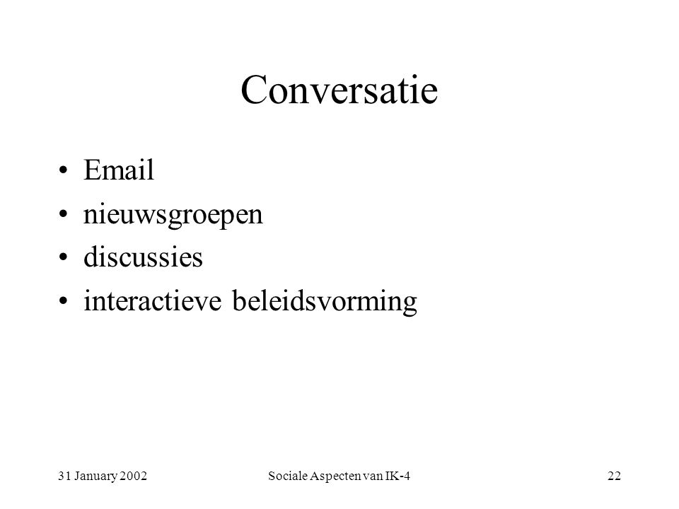 31 January 2002Sociale Aspecten van IK-422 Conversatie Email nieuwsgroepen discussies interactieve beleidsvorming