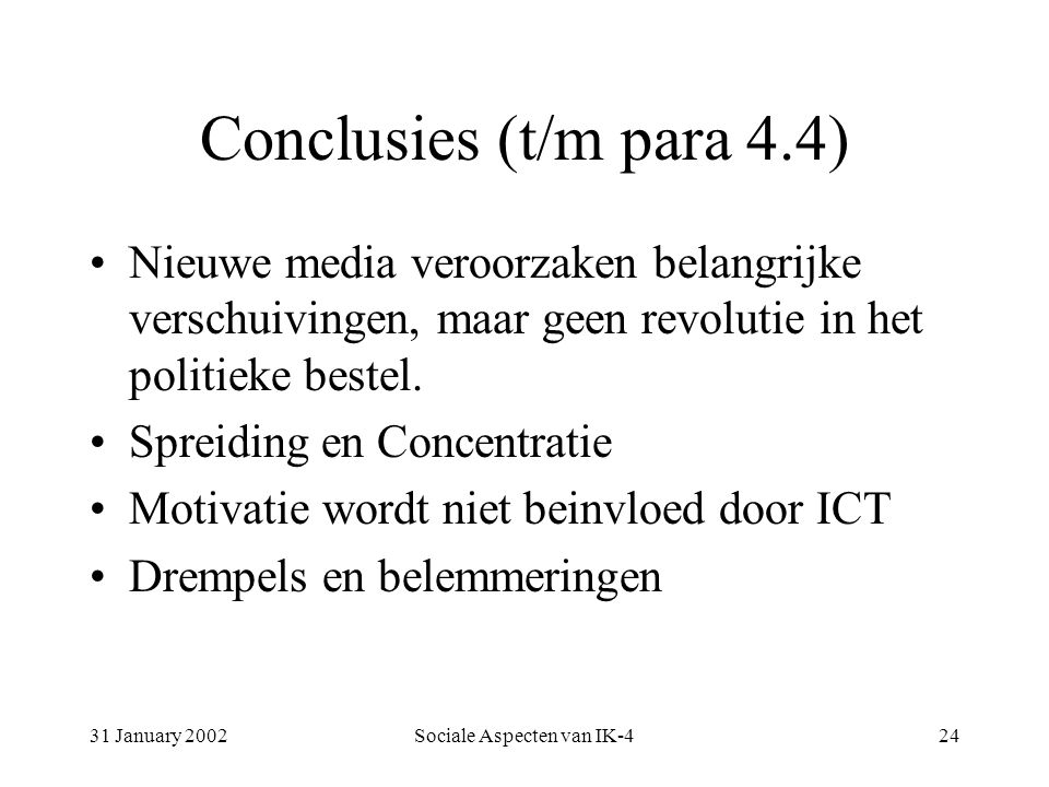 31 January 2002Sociale Aspecten van IK-424 Conclusies (t/m para 4.4) Nieuwe media veroorzaken belangrijke verschuivingen, maar geen revolutie in het politieke bestel.