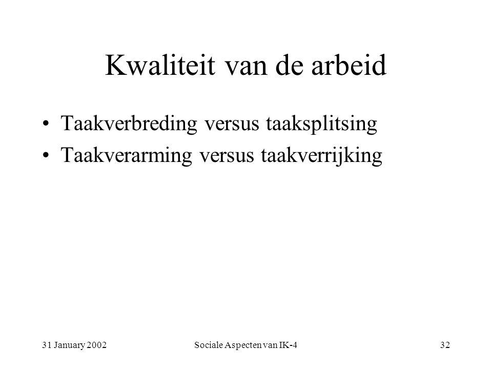 31 January 2002Sociale Aspecten van IK-432 Kwaliteit van de arbeid Taakverbreding versus taaksplitsing Taakverarming versus taakverrijking