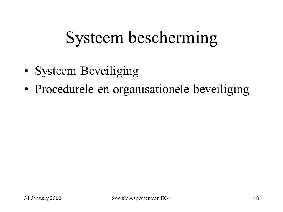 31 January 2002Sociale Aspecten van IK-448 Systeem bescherming Systeem Beveiliging Procedurele en organisationele beveiliging