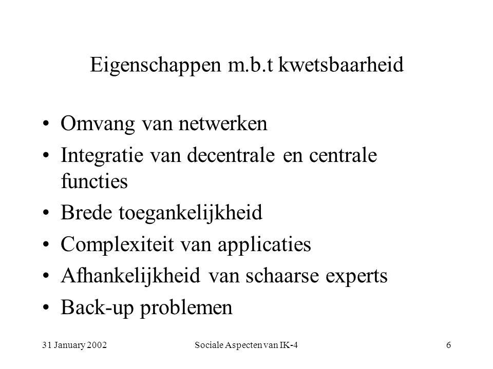 31 January 2002Sociale Aspecten van IK-46 Eigenschappen m.b.t kwetsbaarheid Omvang van netwerken Integratie van decentrale en centrale functies Brede toegankelijkheid Complexiteit van applicaties Afhankelijkheid van schaarse experts Back-up problemen