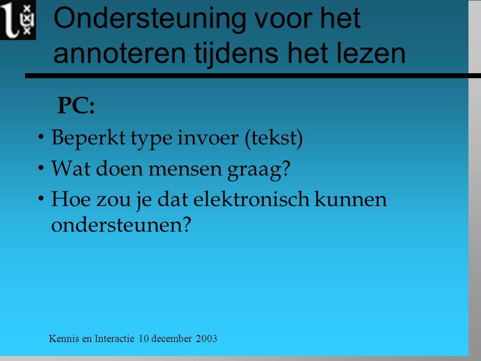 Kennis en Interactie 10 december 2003 Ondersteuning voor het annoteren tijdens het lezen PC:  Beperkt type invoer (tekst)  Wat doen mensen graag.