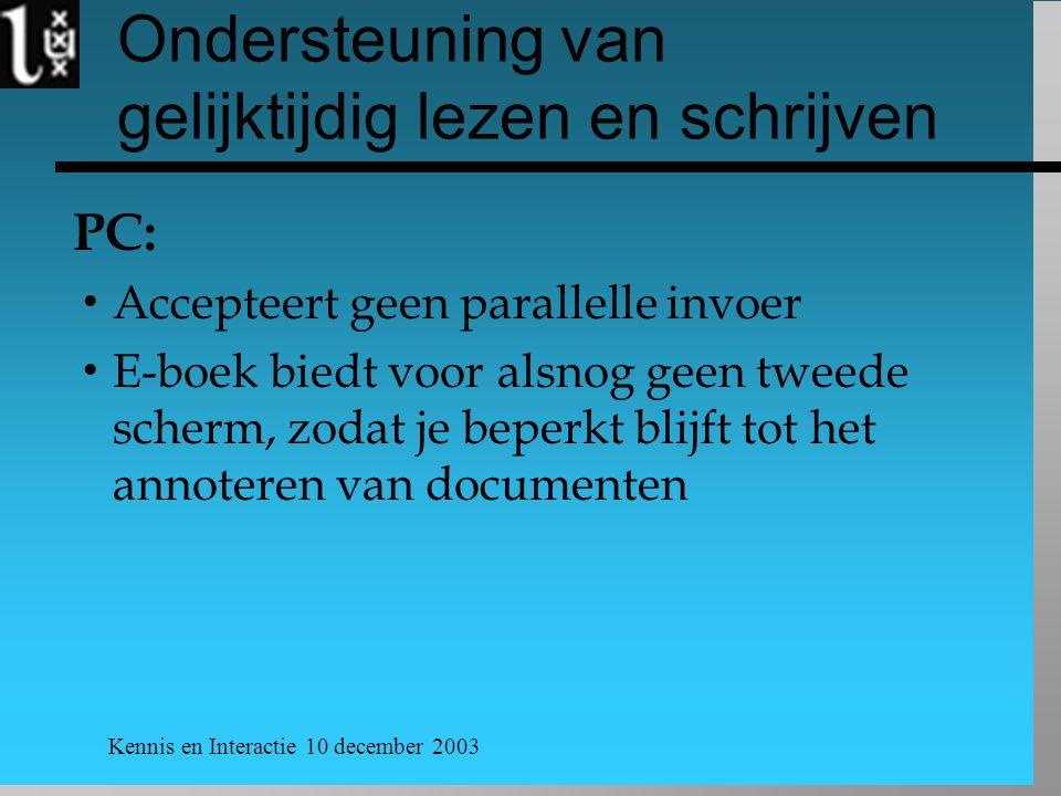 Kennis en Interactie 10 december 2003 Ondersteuning van gelijktijdig lezen en schrijven PC:  Accepteert geen parallelle invoer  E-boek biedt voor alsnog geen tweede scherm, zodat je beperkt blijft tot het annoteren van documenten