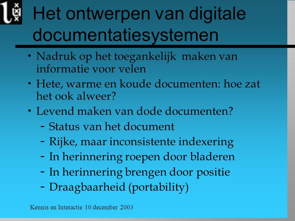 Kennis en Interactie 10 december 2003 Het ontwerpen van digitale documentatiesystemen  Nadruk op het toegankelijk maken van informatie voor velen  Hete, warme en koude documenten: hoe zat het ook alweer.