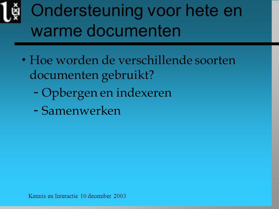 Kennis en Interactie 10 december 2003 Ondersteuning voor hete en warme documenten  Hoe worden de verschillende soorten documenten gebruikt?  Opberge