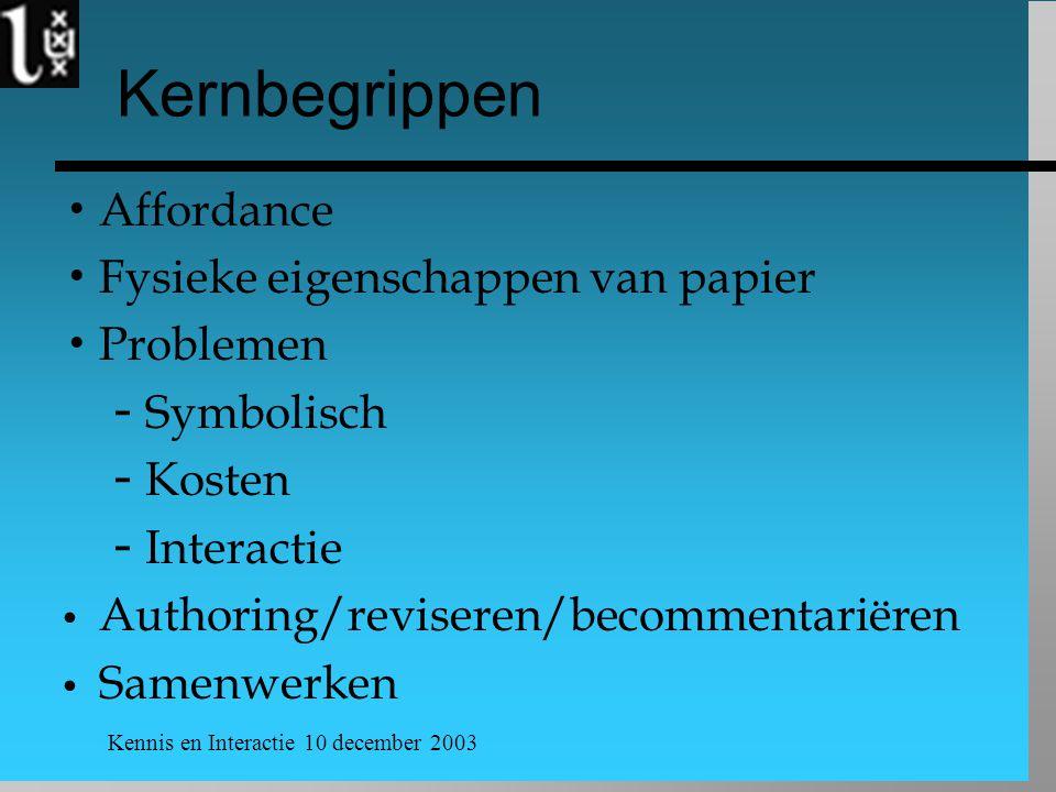 Kennis en Interactie 10 december 2003 Kernbegrippen  Affordance  Fysieke eigenschappen van papier  Problemen  Symbolisch  Kosten  Interactie Authoring/reviseren/becommentariëren Samenwerken