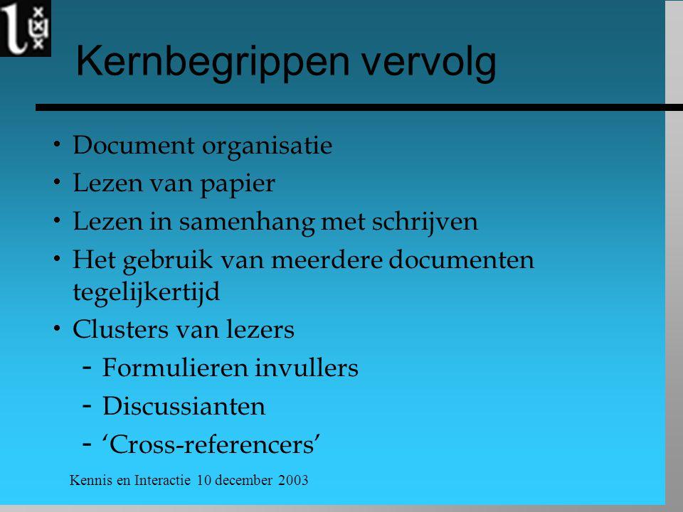 Kennis en Interactie 10 december 2003 Kernbegrippen vervolg  Document organisatie  Lezen van papier  Lezen in samenhang met schrijven  Het gebruik van meerdere documenten tegelijkertijd  Clusters van lezers  Formulieren invullers  Discussianten  'Cross-referencers'