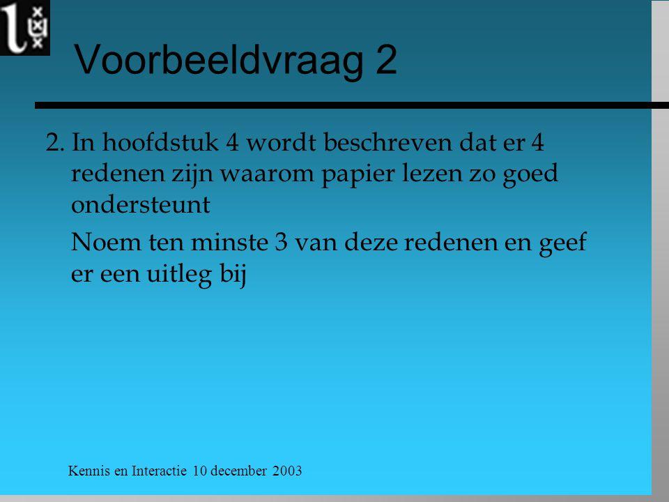 Kennis en Interactie 10 december 2003 Voorbeeldvraag 2 2. In hoofdstuk 4 wordt beschreven dat er 4 redenen zijn waarom papier lezen zo goed ondersteun