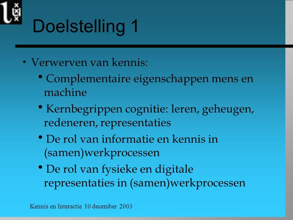 Kennis en Interactie 10 december 2003 Doelstelling 1  Verwerven van kennis:  Complementaire eigenschappen mens en machine  Kernbegrippen cognitie: