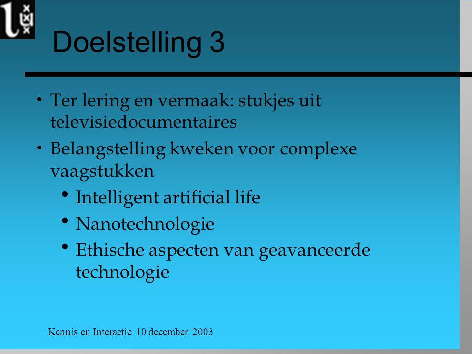 Kennis en Interactie 10 december 2003 Doelstelling 3  Ter lering en vermaak: stukjes uit televisiedocumentaires  Belangstelling kweken voor complexe