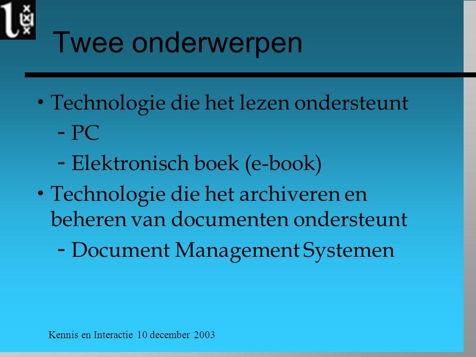 Kennis en Interactie 10 december 2003 Twee onderwerpen  Technologie die het lezen ondersteunt  PC  Elektronisch boek (e-book)  Technologie die het
