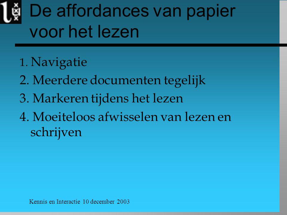 Kennis en Interactie 10 december 2003 De affordances van papier voor het lezen 1. Navigatie 2. Meerdere documenten tegelijk 3. Markeren tijdens het le