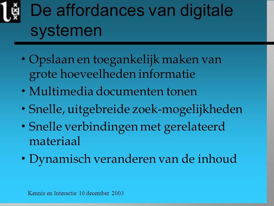 Kennis en Interactie 10 december 2003 De affordances van digitale systemen  Opslaan en toegankelijk maken van grote hoeveelheden informatie  Multime