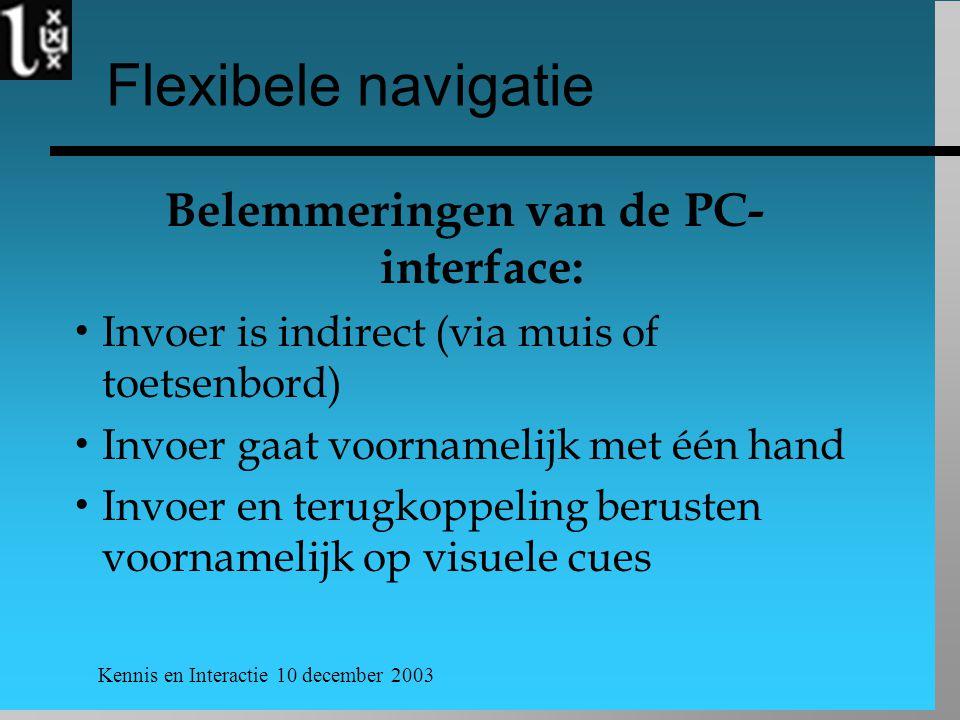 Kennis en Interactie 10 december 2003 PC-vervolg  Gebruik van muis en toetsenbord  serieel en visueel  Beperkte schermgrootte  over het algemeen 1 pagina tegelijk  Ruimtelijke mentale mapping verstoort