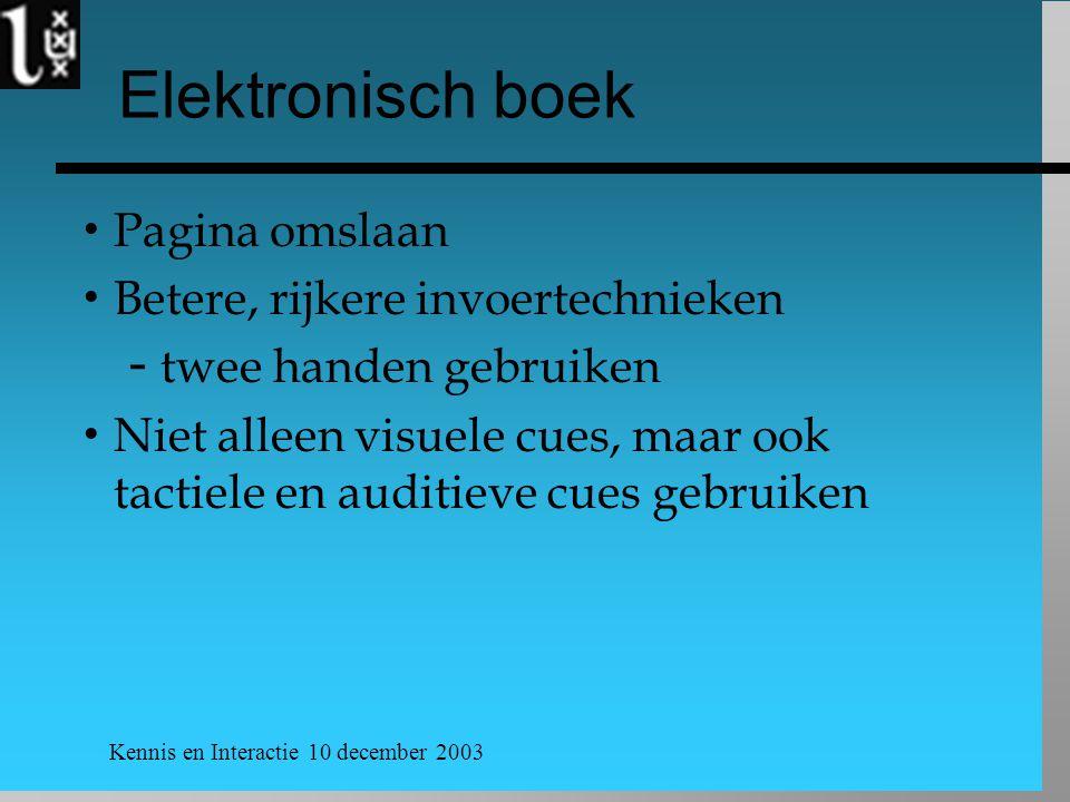 Kennis en Interactie 10 december 2003 Elektronisch boek  Pagina omslaan  Betere, rijkere invoertechnieken  twee handen gebruiken  Niet alleen visuele cues, maar ook tactiele en auditieve cues gebruiken