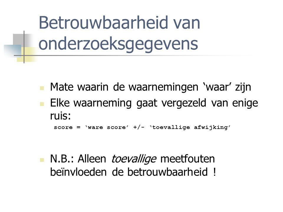 Construct Validiteit Het te meten begrip is niet direct meetbaar (i.e.