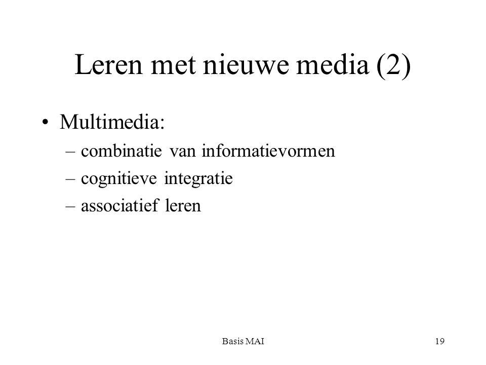 Basis MAI19 Leren met nieuwe media (2) Multimedia: –combinatie van informatievormen –cognitieve integratie –associatief leren