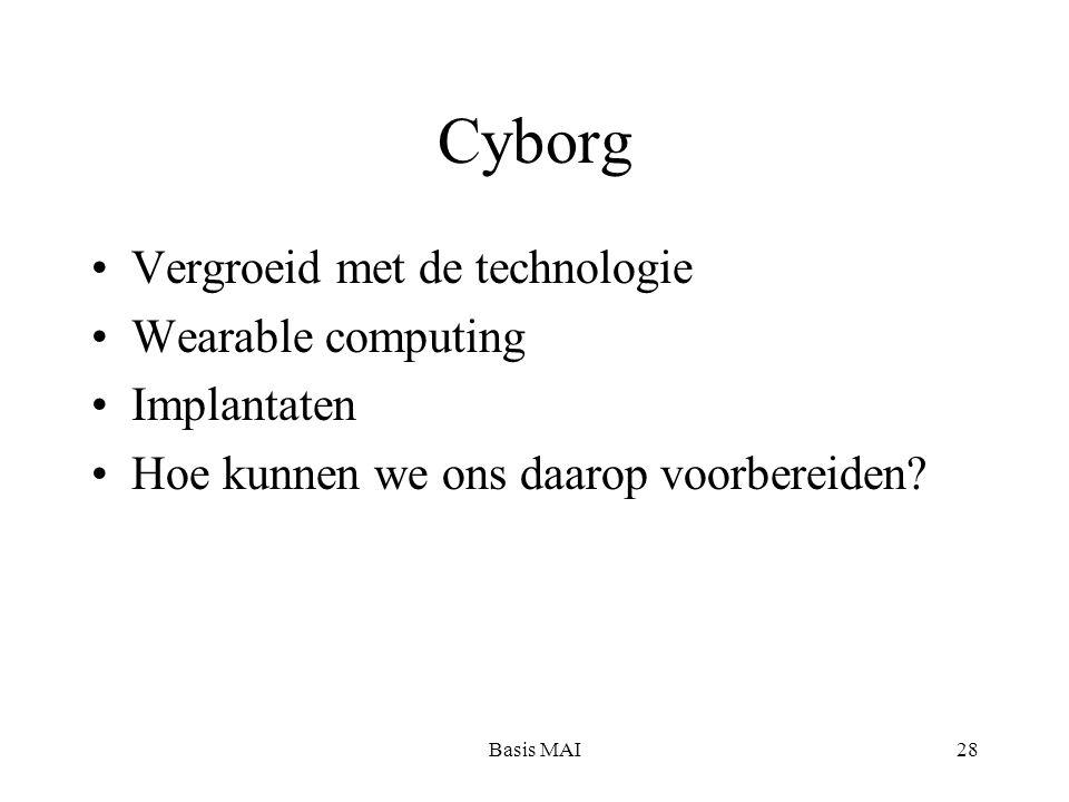 Basis MAI28 Cyborg Vergroeid met de technologie Wearable computing Implantaten Hoe kunnen we ons daarop voorbereiden?