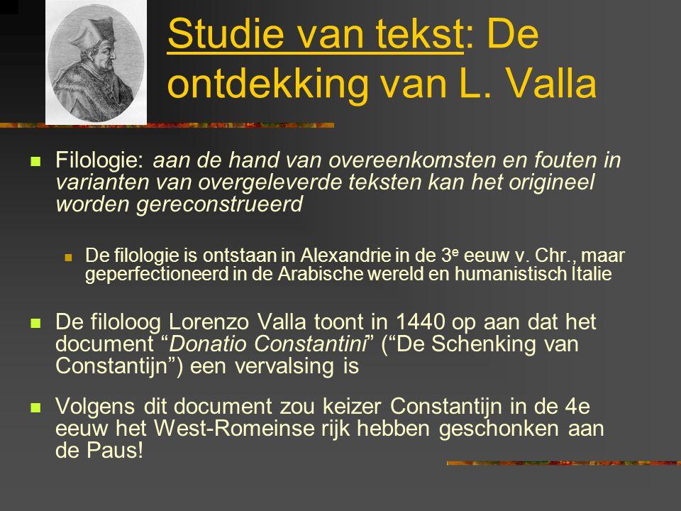 Studie van tekst: De ontdekking van L. Valla Filologie: aan de hand van overeenkomsten en fouten in varianten van overgeleverde teksten kan het origin