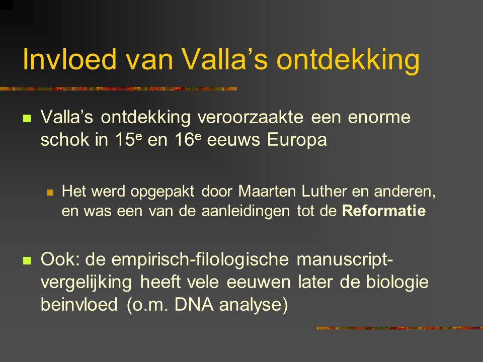 Invloed van Valla's ontdekking Valla's ontdekking veroorzaakte een enorme schok in 15 e en 16 e eeuws Europa Het werd opgepakt door Maarten Luther en