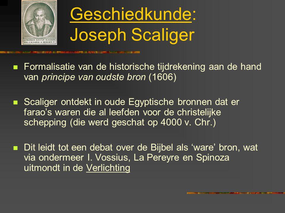 Geschiedkunde: Joseph Scaliger Formalisatie van de historische tijdrekening aan de hand van principe van oudste bron (1606) Scaliger ontdekt in oude E