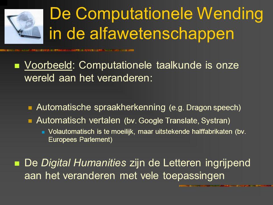 De Computationele Wending in de alfawetenschappen Voorbeeld: Computationele taalkunde is onze wereld aan het veranderen: Automatische spraakherkenning
