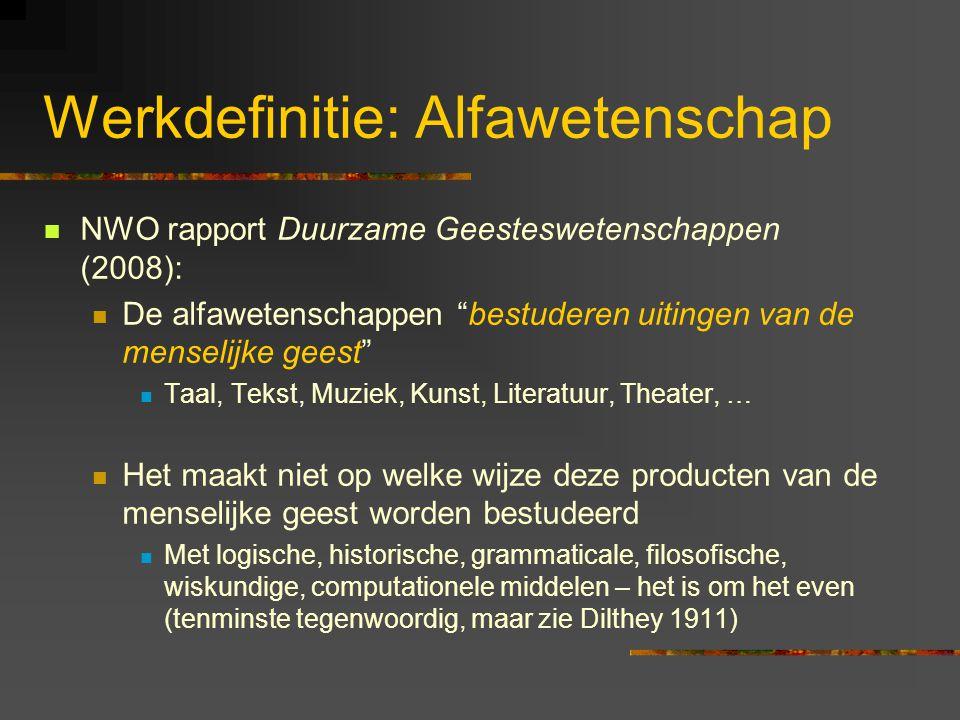 """Werkdefinitie: Alfawetenschap NWO rapport Duurzame Geesteswetenschappen (2008): De alfawetenschappen """"bestuderen uitingen van de menselijke geest"""" Taa"""