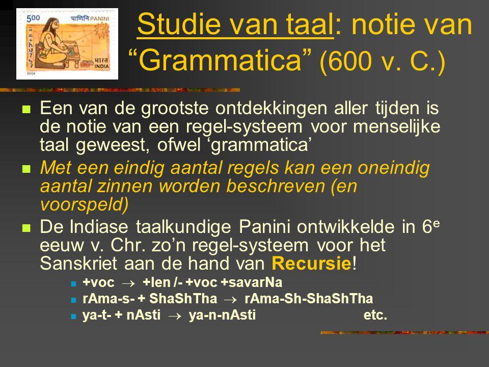 """Studie van taal: notie van """"Grammatica"""" (600 v. C.) Een van de grootste ontdekkingen aller tijden is de notie van een regel-systeem voor menselijke ta"""