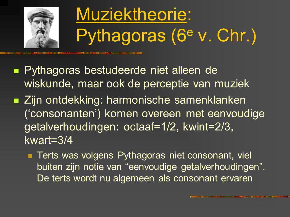Muziektheorie: Pythagoras (6 e v. Chr.) Pythagoras bestudeerde niet alleen de wiskunde, maar ook de perceptie van muziek Zijn ontdekking: harmonische