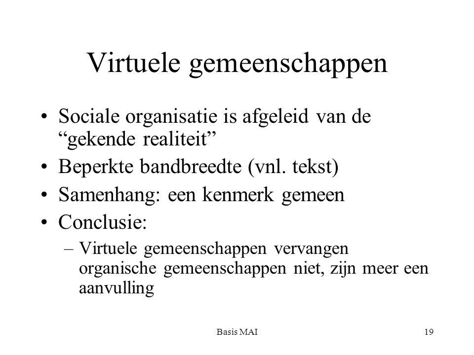 Basis MAI19 Virtuele gemeenschappen Sociale organisatie is afgeleid van de gekende realiteit Beperkte bandbreedte (vnl.