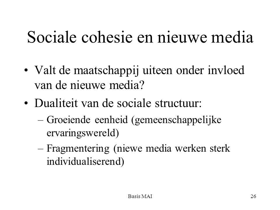 Basis MAI26 Sociale cohesie en nieuwe media Valt de maatschappij uiteen onder invloed van de nieuwe media.