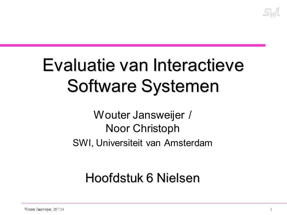 Wouter Jansweijer, 26/7/14 1 Evaluatie van Interactieve Software Systemen Wouter Jansweijer / Noor Christoph SWI, Universiteit van Amsterdam Hoofdstuk 6 Nielsen