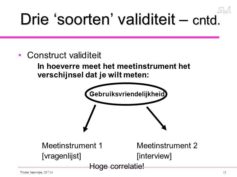 Wouter Jansweijer, 26/7/14 15 Drie 'soorten' validiteit – cntd.
