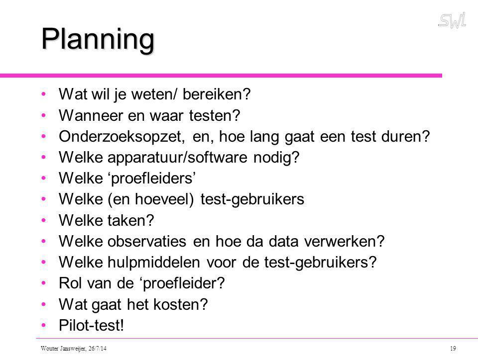 Wouter Jansweijer, 26/7/14 19 Planning Wat wil je weten/ bereiken.