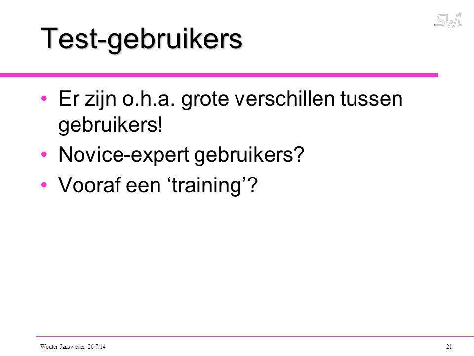 Wouter Jansweijer, 26/7/14 21 Test-gebruikers Er zijn o.h.a.