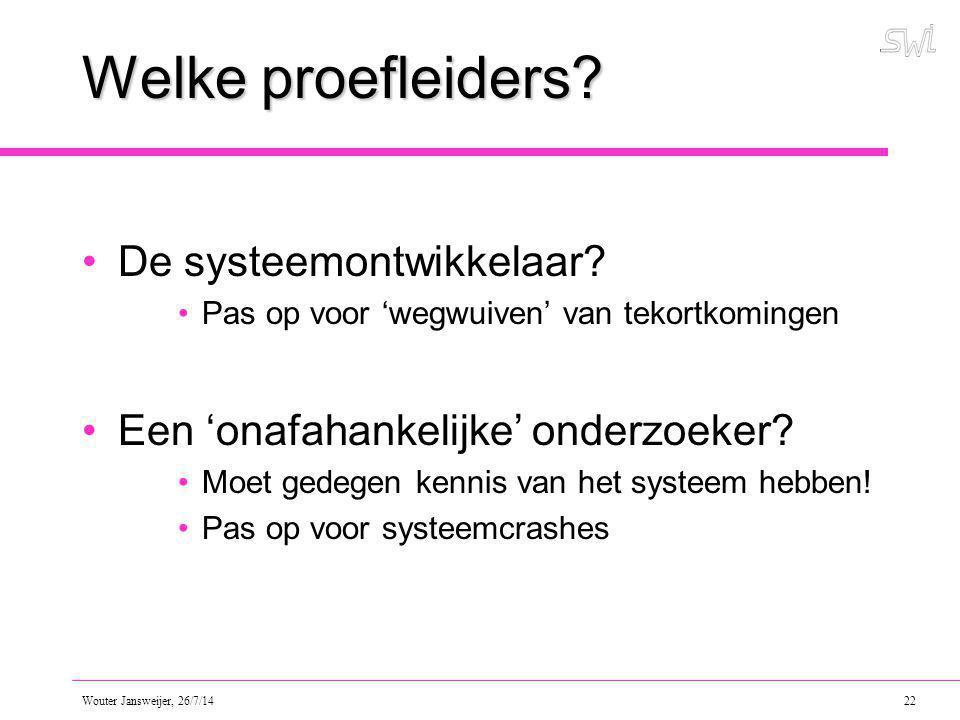 Wouter Jansweijer, 26/7/14 22 Welke proefleiders.De systeemontwikkelaar.