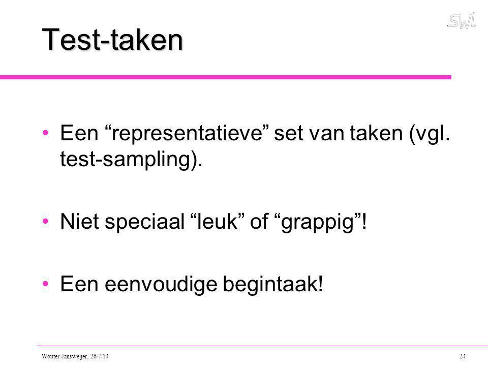 Wouter Jansweijer, 26/7/14 24 Test-taken Een representatieve set van taken (vgl.