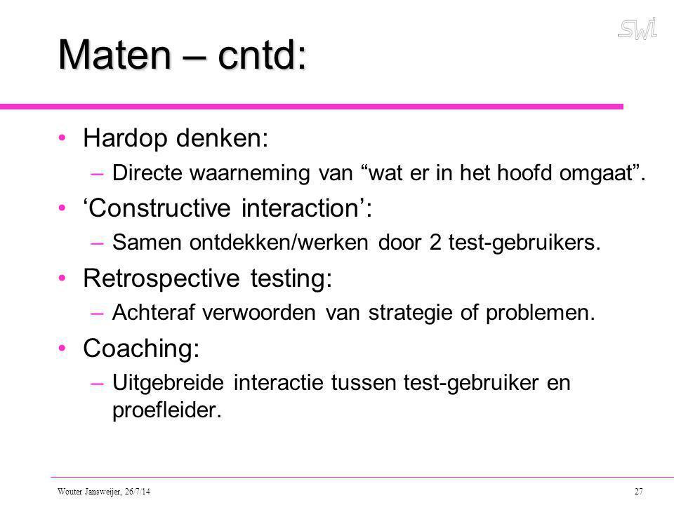 Wouter Jansweijer, 26/7/14 27 Maten – cntd: Hardop denken: –Directe waarneming van wat er in het hoofd omgaat .
