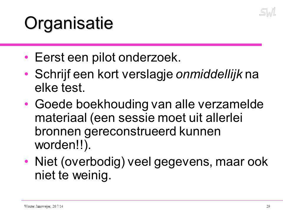 Wouter Jansweijer, 26/7/14 29 Organisatie Eerst een pilot onderzoek.