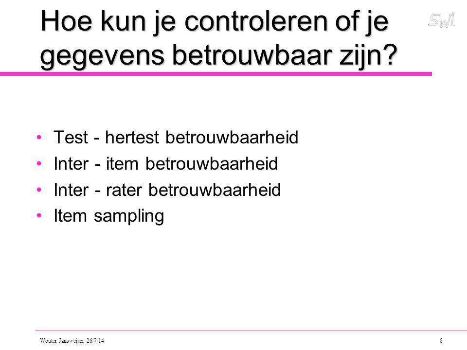 Wouter Jansweijer, 26/7/14 9 Test - hertest betrouwbaarheid Een test (bv.