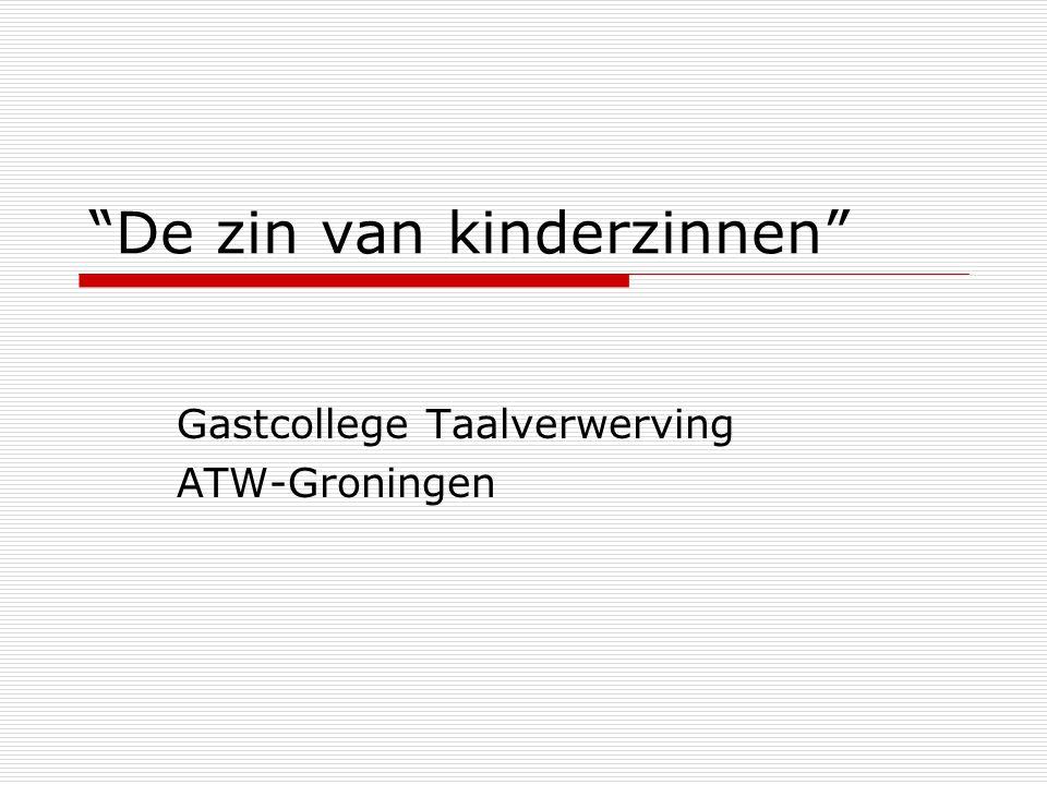 """""""De zin van kinderzinnen"""" Gastcollege Taalverwerving ATW-Groningen"""