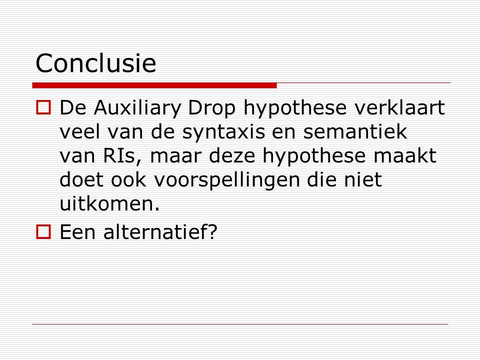 Conclusie  De Auxiliary Drop hypothese verklaart veel van de syntaxis en semantiek van RIs, maar deze hypothese maakt doet ook voorspellingen die nie