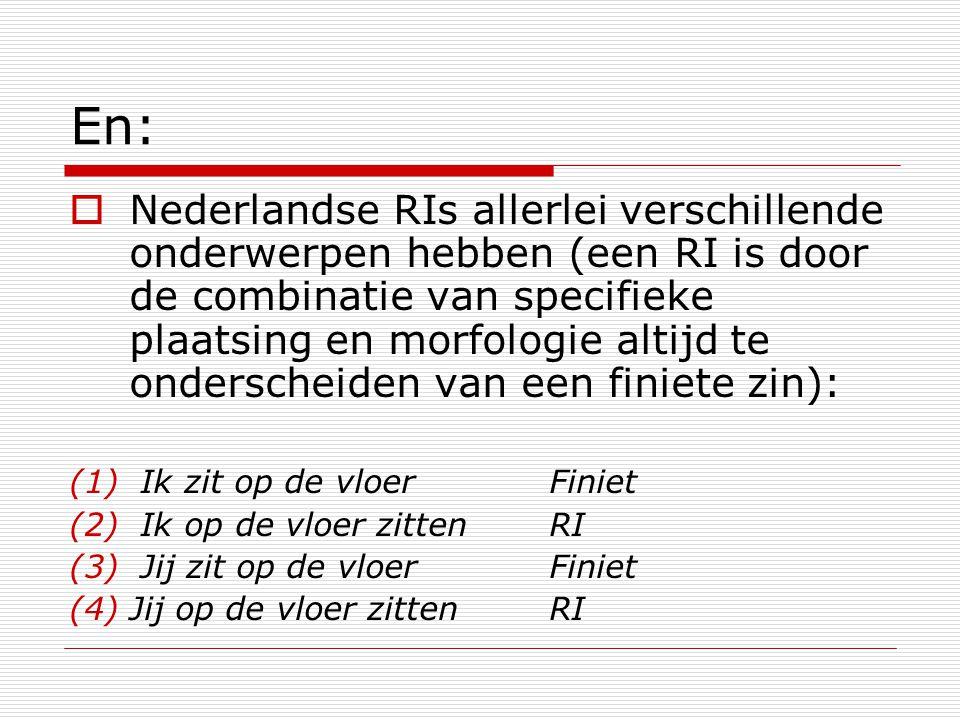 En:  Nederlandse RIs allerlei verschillende onderwerpen hebben (een RI is door de combinatie van specifieke plaatsing en morfologie altijd te ondersc